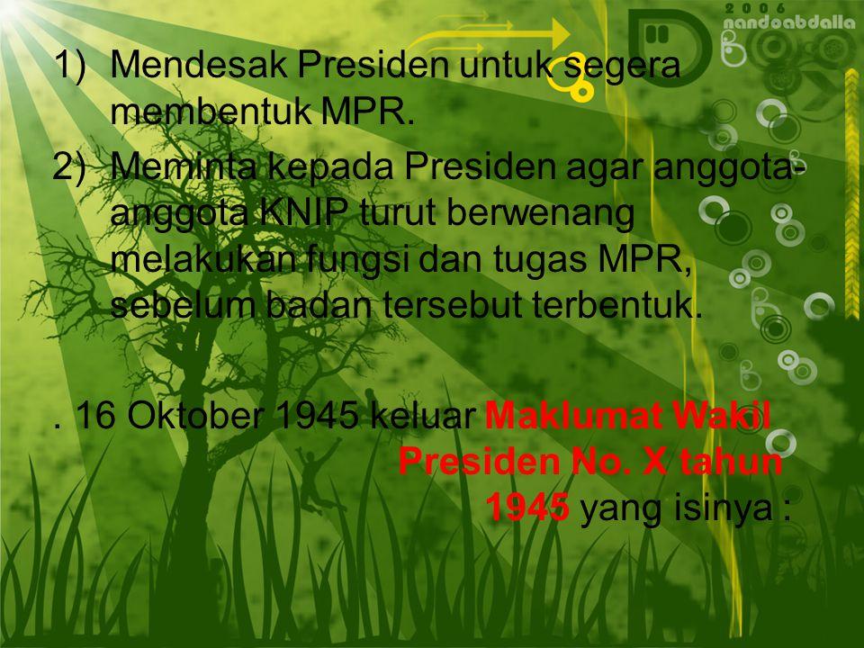 .Namun, kebebasandan kemerdekaan berdemokrasi di dalam KNIP justru mengusung pemerintah RI kepada sistem parlementer untuk menghindari kekuasaan Presiden yang terpusat..