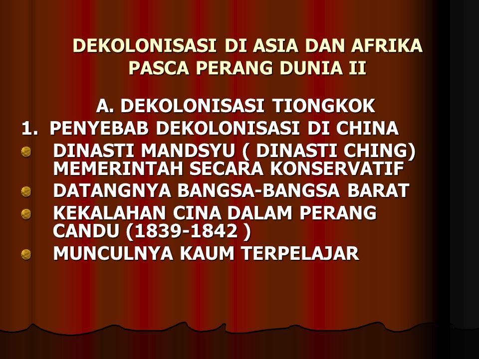 DEKOLONISASI DI ASIA DAN AFRIKA PASCA PERANG DUNIA II A. DEKOLONISASI TIONGKOK 1. PENYEBAB DEKOLONISASI DI CHINA DINASTI MANDSYU ( DINASTI CHING) MEME