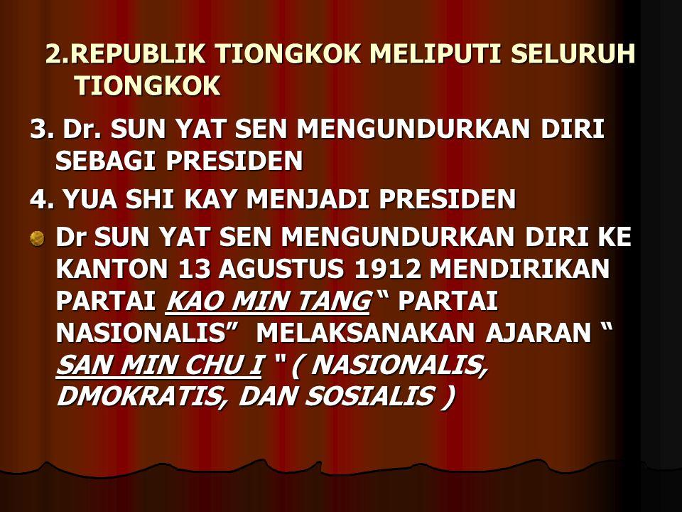 2.REPUBLIK TIONGKOK MELIPUTI SELURUH TIONGKOK 3. Dr. SUN YAT SEN MENGUNDURKAN DIRI SEBAGI PRESIDEN 4. YUA SHI KAY MENJADI PRESIDEN Dr SUN YAT SEN MENG