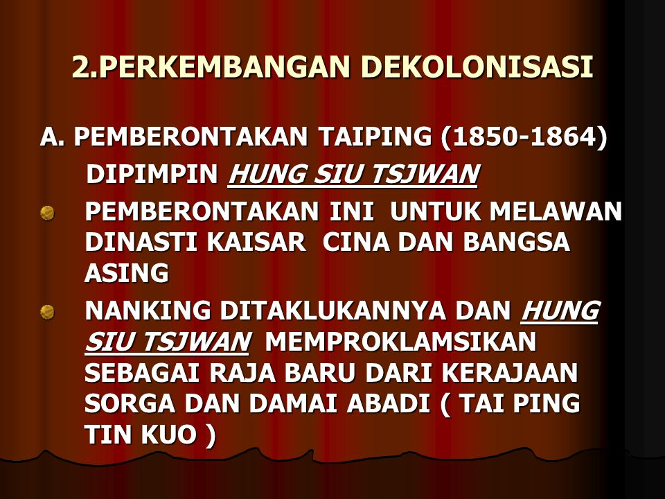 2.PERKEMBANGAN DEKOLONISASI A. PEMBERONTAKAN TAIPING (1850-1864) DIPIMPIN HUNG SIU TSJWAN DIPIMPIN HUNG SIU TSJWAN PEMBERONTAKAN INI UNTUK MELAWAN DIN