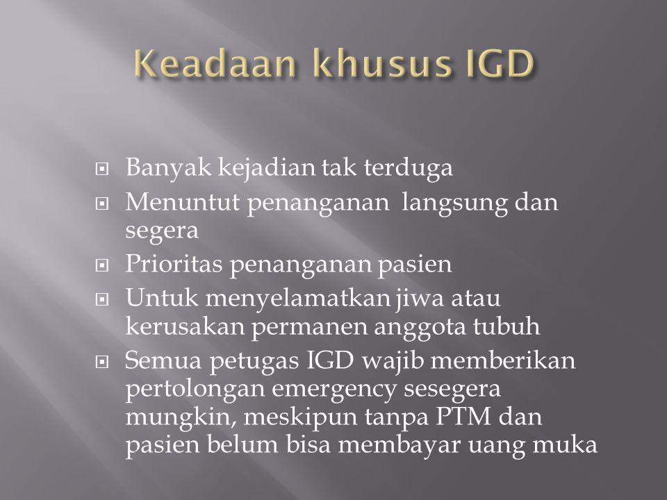  Banyak kejadian tak terduga  Menuntut penanganan langsung dan segera  Prioritas penanganan pasien  Untuk menyelamatkan jiwa atau kerusakan perman
