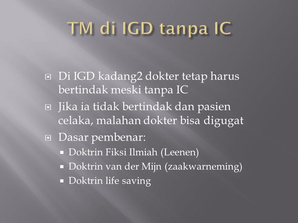  Di IGD kadang2 dokter tetap harus bertindak meski tanpa IC  Jika ia tidak bertindak dan pasien celaka, malahan dokter bisa digugat  Dasar pembenar