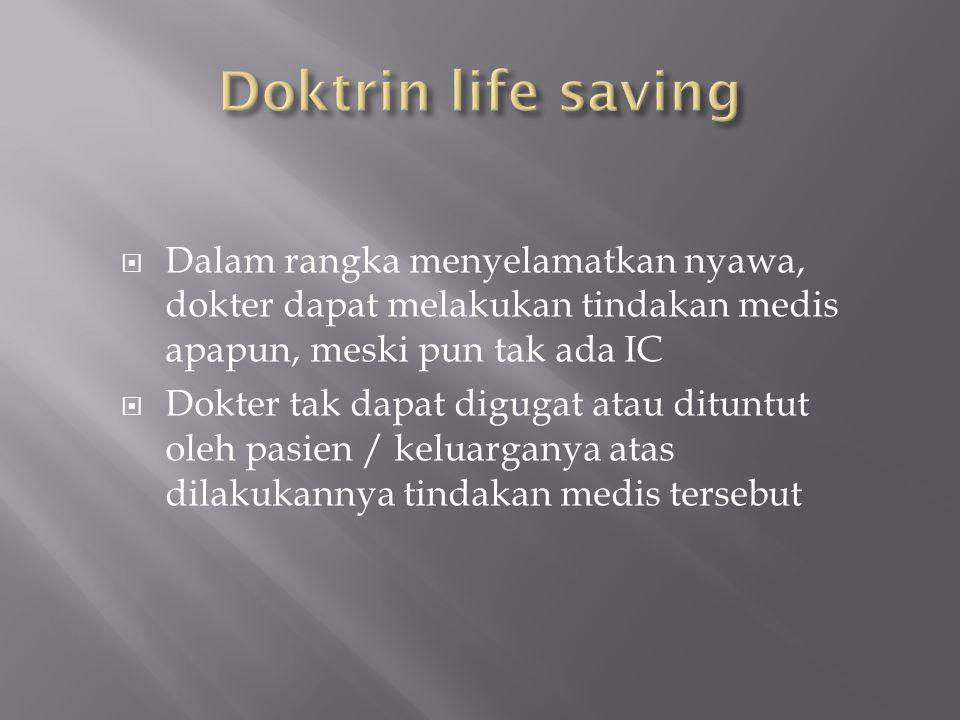  Dalam rangka menyelamatkan nyawa, dokter dapat melakukan tindakan medis apapun, meski pun tak ada IC  Dokter tak dapat digugat atau dituntut oleh p