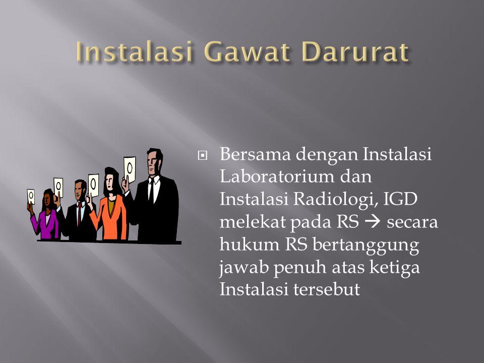  Bersama dengan Instalasi Laboratorium dan Instalasi Radiologi, IGD melekat pada RS  secara hukum RS bertanggung jawab penuh atas ketiga Instalasi t