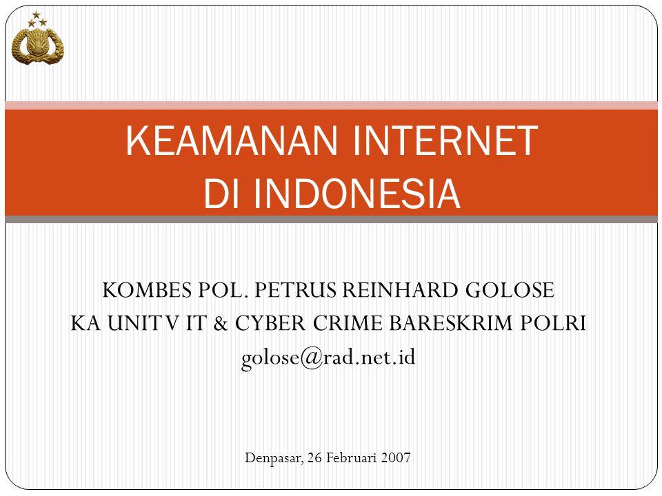 KOMBES POL. PETRUS REINHARD GOLOSE KA UNIT V IT & CYBER CRIME BARESKRIM POLRI golose@rad.net.id KEAMANAN INTERNET DI INDONESIA Denpasar, 26 Februari 2