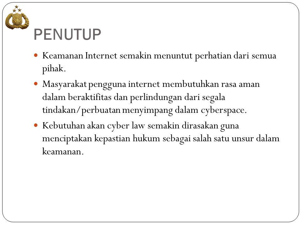 PENUTUP  Keamanan Internet semakin menuntut perhatian dari semua pihak.  Masyarakat pengguna internet membutuhkan rasa aman dalam beraktifitas dan p