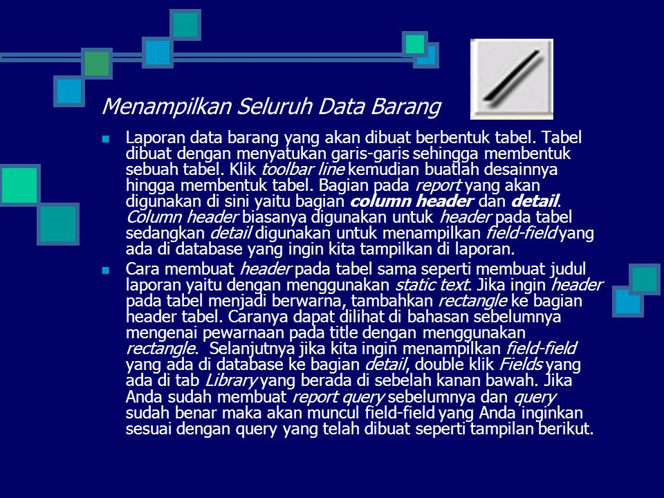 Menampilkan Seluruh Data Barang  Laporan data barang yang akan dibuat berbentuk tabel. Tabel dibuat dengan menyatukan garis-garis sehingga membentuk