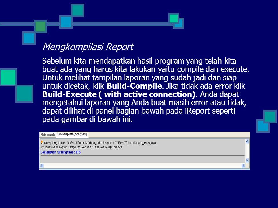 Mengkompilasi Report Sebelum kita mendapatkan hasil program yang telah kita buat ada yang harus kita lakukan yaitu compile dan execute. Untuk melihat