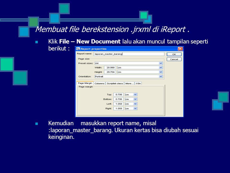 Membuat file berekstension.jrxml di iReport.  Klik File – New Document lalu akan muncul tampilan seperti berikut :  Kemudian masukkan report name, m