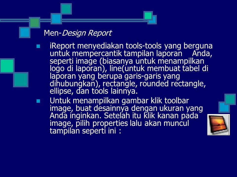 Men-Design Report  iReport menyediakan tools-tools yang berguna untuk mempercantik tampilan laporan Anda, seperti image (biasanya untuk menampilkan logo di laporan), line(untuk membuat tabel di laporan yang berupa garis-garis yang dihubungkan), rectangle, rounded rectangle, ellipse, dan tools lainnya.