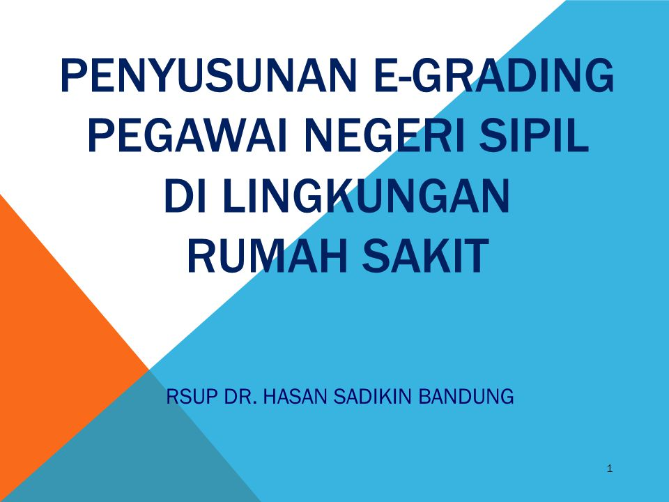 PENYUSUNAN E-GRADING PEGAWAI NEGERI SIPIL DI LINGKUNGAN RUMAH SAKIT 1 RSUP DR. HASAN SADIKIN BANDUNG