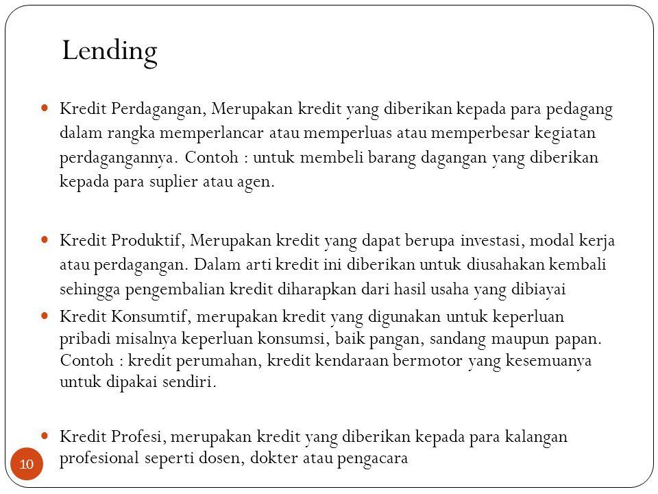 Lending  Kredit Perdagangan, Merupakan kredit yang diberikan kepada para pedagang dalam rangka memperlancar atau memperluas atau memperbesar kegiatan perdagangannya.