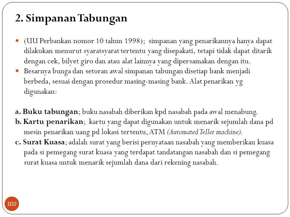 2. Simpanan Tabungan  (UU Perbankan nomor 10 tahun 1998); simpanan yang penarikannya hanya dapat dilakukan menurut syaratsyarat tertentu yang disepak
