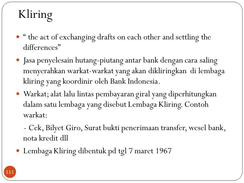 Kliring  the act of exchanging drafts on each other and settling the differences  Jasa penyelesain hutang-piutang antar bank dengan cara saling menyerahkan warkat-warkat yang akan dikliringkan di lembaga kliring yang koordinir oleh Bank Indonesia.