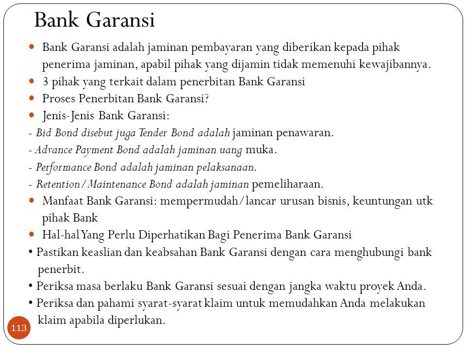 Bank Garansi  Bank Garansi adalah jaminan pembayaran yang diberikan kepada pihak penerima jaminan, apabil pihak yang dijamin tidak memenuhi kewajibannya.