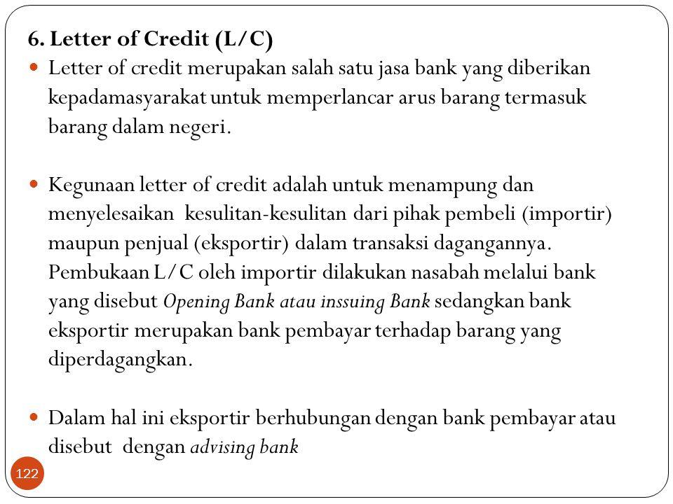 6. Letter of Credit (L/C)  Letter of credit merupakan salah satu jasa bank yang diberikan kepadamasyarakat untuk memperlancar arus barang termasuk ba