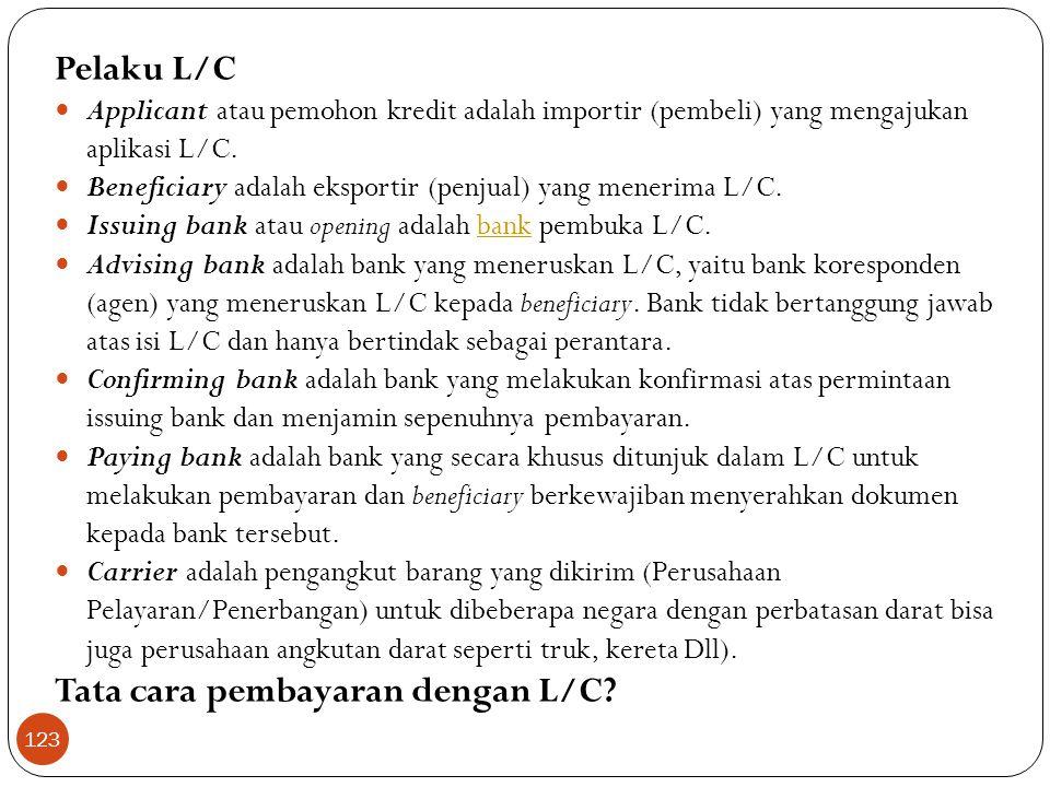 Pelaku L/C  Applicant atau pemohon kredit adalah importir (pembeli) yang mengajukan aplikasi L/C.
