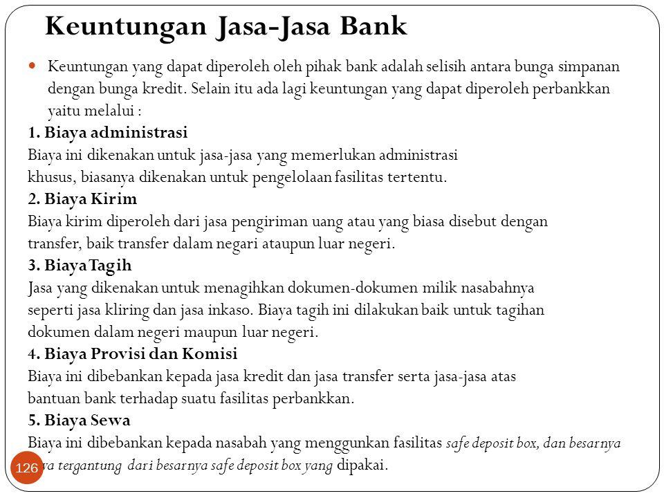 Keuntungan Jasa-Jasa Bank  Keuntungan yang dapat diperoleh oleh pihak bank adalah selisih antara bunga simpanan dengan bunga kredit.