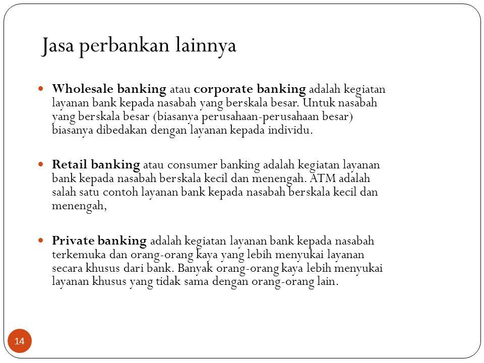 Jasa perbankan lainnya  Wholesale banking atau corporate banking adalah kegiatan layanan bank kepada nasabah yang berskala besar.