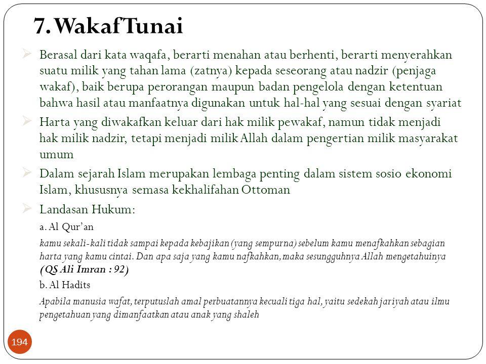 7. Wakaf Tunai  Berasal dari kata waqafa, berarti menahan atau berhenti, berarti menyerahkan suatu milik yang tahan lama (zatnya) kepada seseorang at