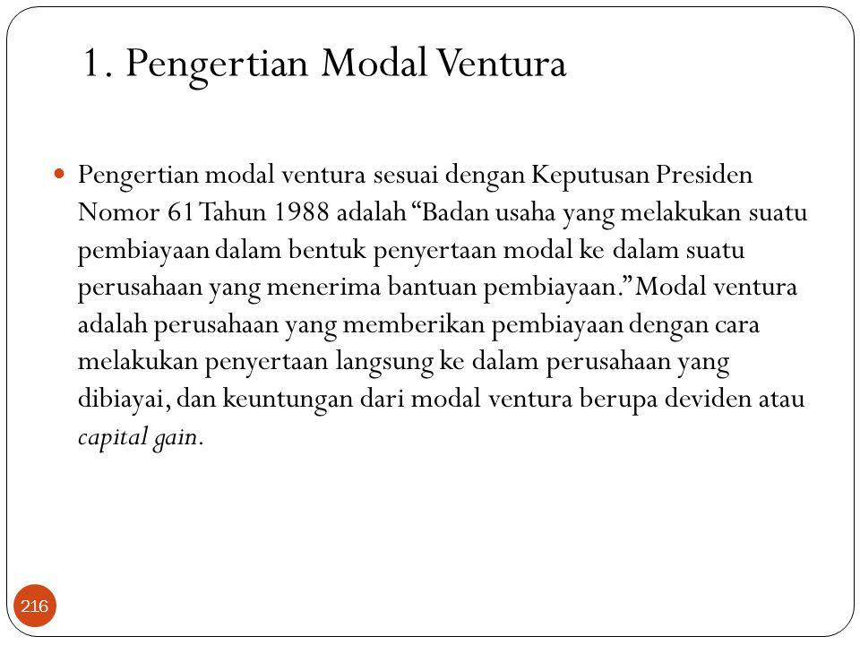 """1. Pengertian Modal Ventura  Pengertian modal ventura sesuai dengan Keputusan Presiden Nomor 61 Tahun 1988 adalah """"Badan usaha yang melakukan suatu p"""