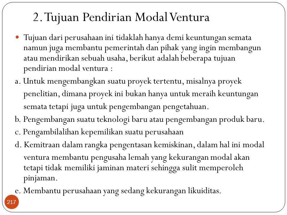 2. Tujuan Pendirian Modal Ventura  Tujuan dari perusahaan ini tidaklah hanya demi keuntungan semata namun juga membantu pemerintah dan pihak yang ing