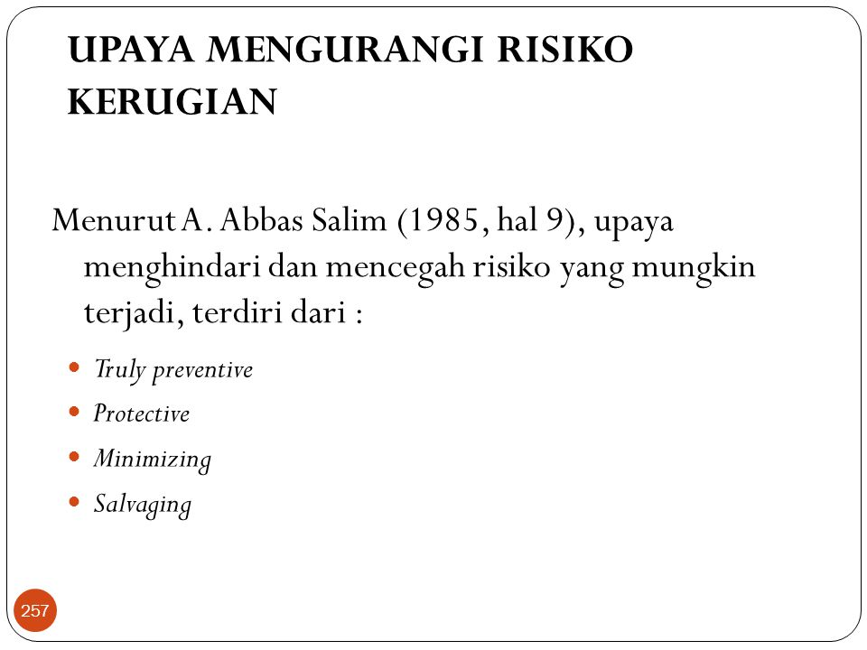 UPAYA MENGURANGI RISIKO KERUGIAN  Truly preventive  Protective  Minimizing  Salvaging Menurut A.