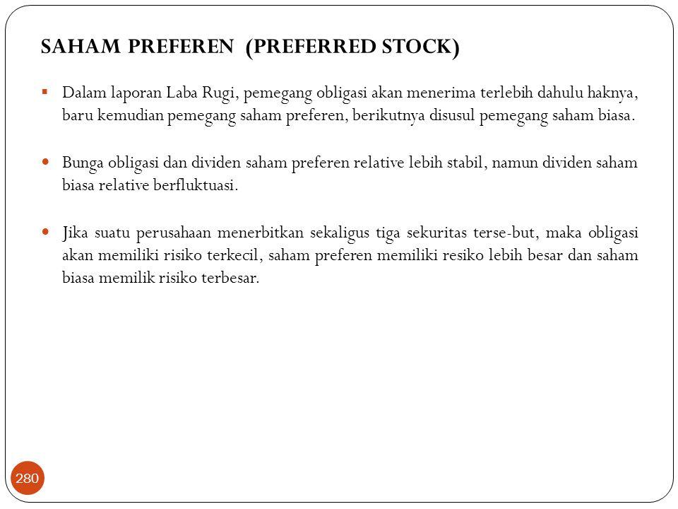 SAHAM PREFEREN (PREFERRED STOCK)  Dalam laporan Laba Rugi, pemegang obligasi akan menerima terlebih dahulu haknya, baru kemudian pemegang saham preferen, berikutnya disusul pemegang saham biasa.