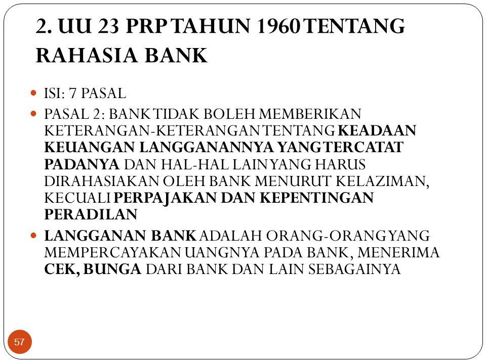 2. UU 23 PRP TAHUN 1960 TENTANG RAHASIA BANK  ISI: 7 PASAL  PASAL 2: BANK TIDAK BOLEH MEMBERIKAN KETERANGAN-KETERANGAN TENTANG KEADAAN KEUANGAN LANG