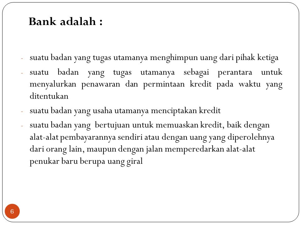 Bank Sirkulasi (De Javasche Bank NV) Pusat Bank IndonesiaCikal bakal Bank Negara Indonesia Sept 45 De Javasche Bank = BS 1949 Bank Indonesia = BS 1953 -Menjaga stabilitas moneter -Mengedarkan uang -Mengembangkan sistem perbankan -Menjalankan fungsi bank komersial -Tanggungjawab Kebijakan moneter ada pada pemerintah Bank Indonesia = BS -Fungsi Bank Komersil dihapuskan -Agen Pembagunan - Kasir Pemerintah -Banker's bank - Dewan Moneter 1968 Bank Indonesia = BS (Independen) 1999 -Kebijakan moneter dilaksanakan oleh Bank Indonesia -Menolak campurtangan pihak luar -Menjadi badan hukum 1.