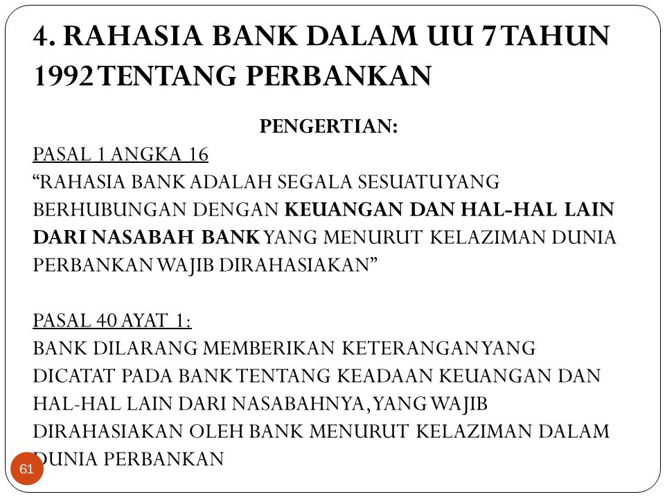 """4. RAHASIA BANK DALAM UU 7 TAHUN 1992 TENTANG PERBANKAN PENGERTIAN: PASAL 1 ANGKA 16 """"RAHASIA BANK ADALAH SEGALA SESUATU YANG BERHUBUNGAN DENGAN KEUAN"""