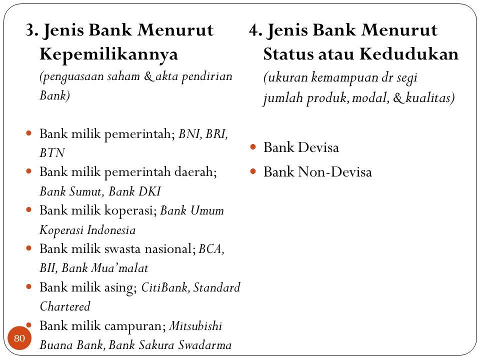 3. Jenis Bank Menurut Kepemilikannya (penguasaan saham & akta pendirian Bank)  Bank milik pemerintah; BNI, BRI, BTN  Bank milik pemerintah daerah; B