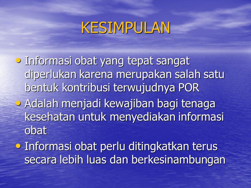 KESIMPULAN • Informasi obat yang tepat sangat diperlukan karena merupakan salah satu bentuk kontribusi terwujudnya POR • Adalah menjadi kewajiban bagi