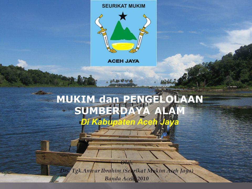 MUKIM dan PENGELOLAAN SUMBERDAYA ALAM Di Kabupaten Aceh Jaya Oleh: Drs.