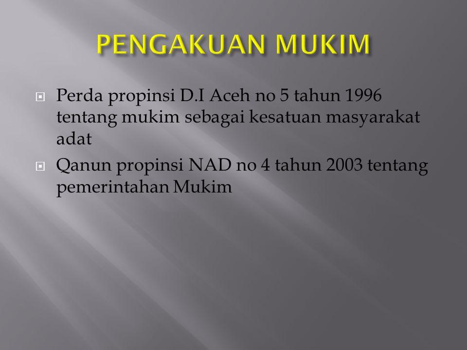  Perda propinsi D.I Aceh no 5 tahun 1996 tentang mukim sebagai kesatuan masyarakat adat  Qanun propinsi NAD no 4 tahun 2003 tentang pemerintahan Mukim