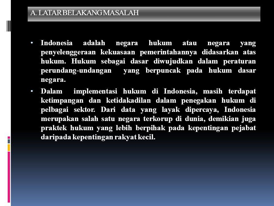 B.RUMUSAN MASALAH 1. Bagaimana prinsip-prinsip penegakan hukum (rule of law) di Indonesia.