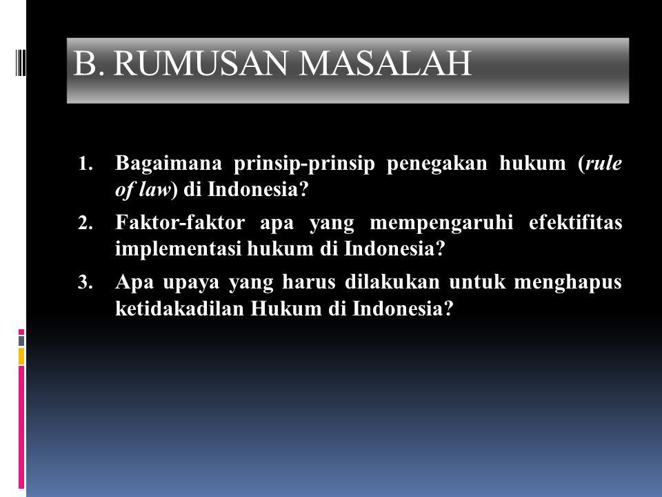  Prinsip-prinsip rule of law secara formal tertera dalam pembukaan UUD 1945  Penjabaran prinsip-prinsip rule o law secara formal termuat di dalam pasal-pasal UUD 1945 C.