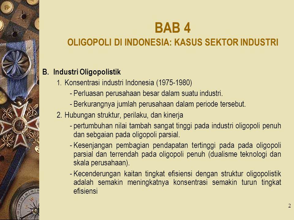 2 BAB 4 OLIGOPOLI DI INDONESIA: KASUS SEKTOR INDUSTRI B.Industri Oligopolistik 1. Konsentrasi industri Indonesia (1975-1980) -Perluasan perusahaan bes