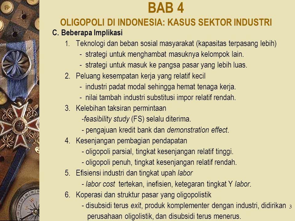 3 BAB 4 OLIGOPOLI DI INDONESIA: KASUS SEKTOR INDUSTRI C.Beberapa Implikasi 1. Teknologi dan beban sosial masyarakat (kapasitas terpasang lebih) -strat