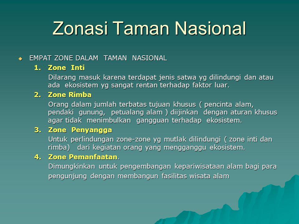 Zonasi Taman Nasional  EMPAT ZONE DALAM TAMAN NASIONAL 1. Zone Inti 1. Zone Inti Dilarang masuk karena terdapat jenis satwa yg dilindungi dan atau ad