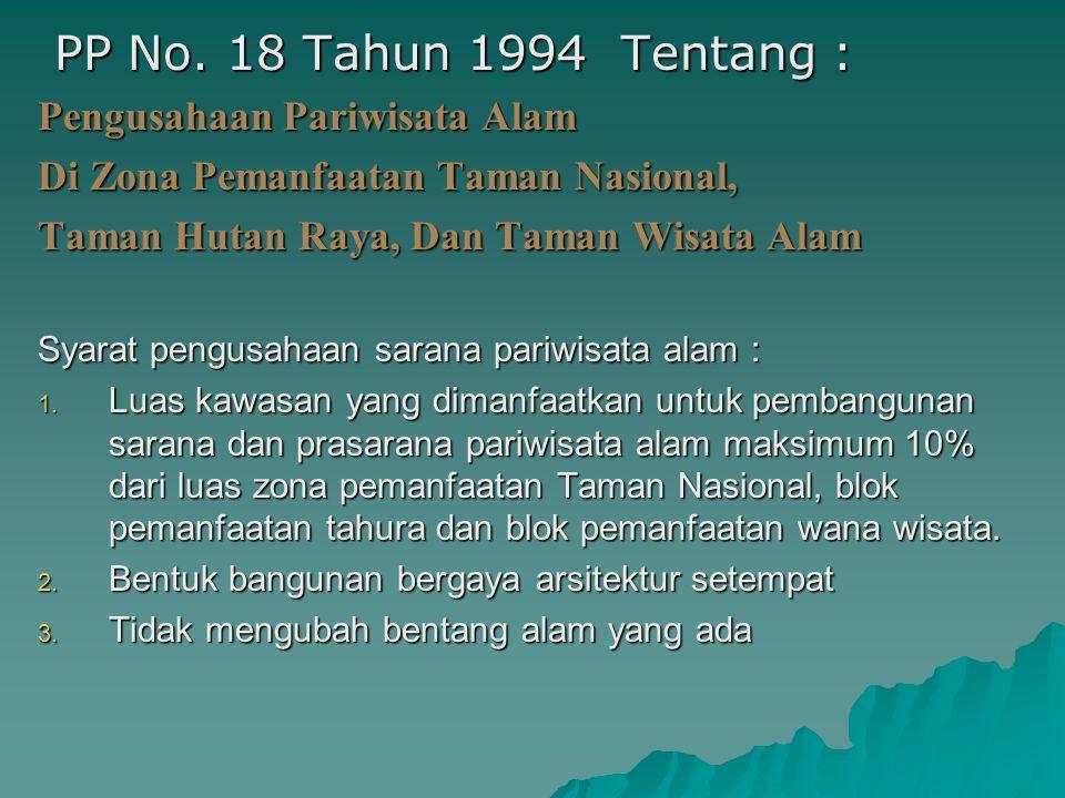 PP No. 18 Tahun 1994 Tentang : PP No. 18 Tahun 1994 Tentang : Pengusahaan Pariwisata Alam Di Zona Pemanfaatan Taman Nasional, Taman Hutan Raya, Dan Ta