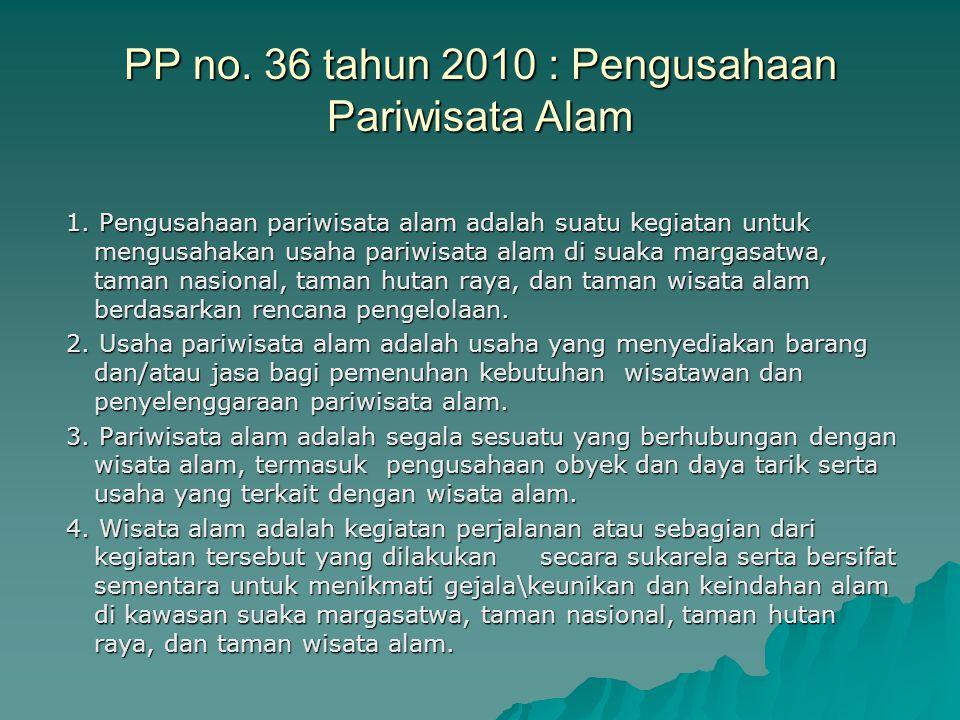 PP no. 36 tahun 2010 : Pengusahaan Pariwisata Alam 1. Pengusahaan pariwisata alam adalah suatu kegiatan untuk mengusahakan usaha pariwisata alam di su