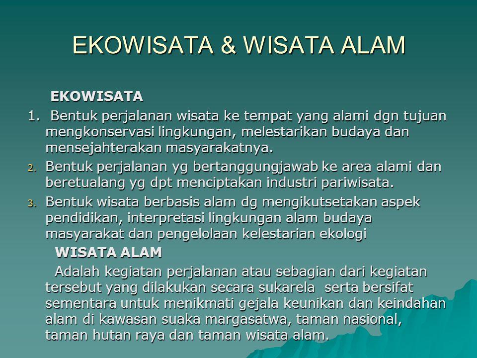 EKOWISATA & WISATA ALAM EKOWISATA EKOWISATA 1. Bentuk perjalanan wisata ke tempat yang alami dgn tujuan mengkonservasi lingkungan, melestarikan budaya