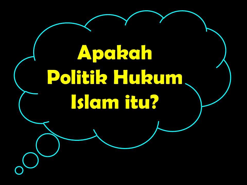 Apakah Politik Hukum Islam itu?
