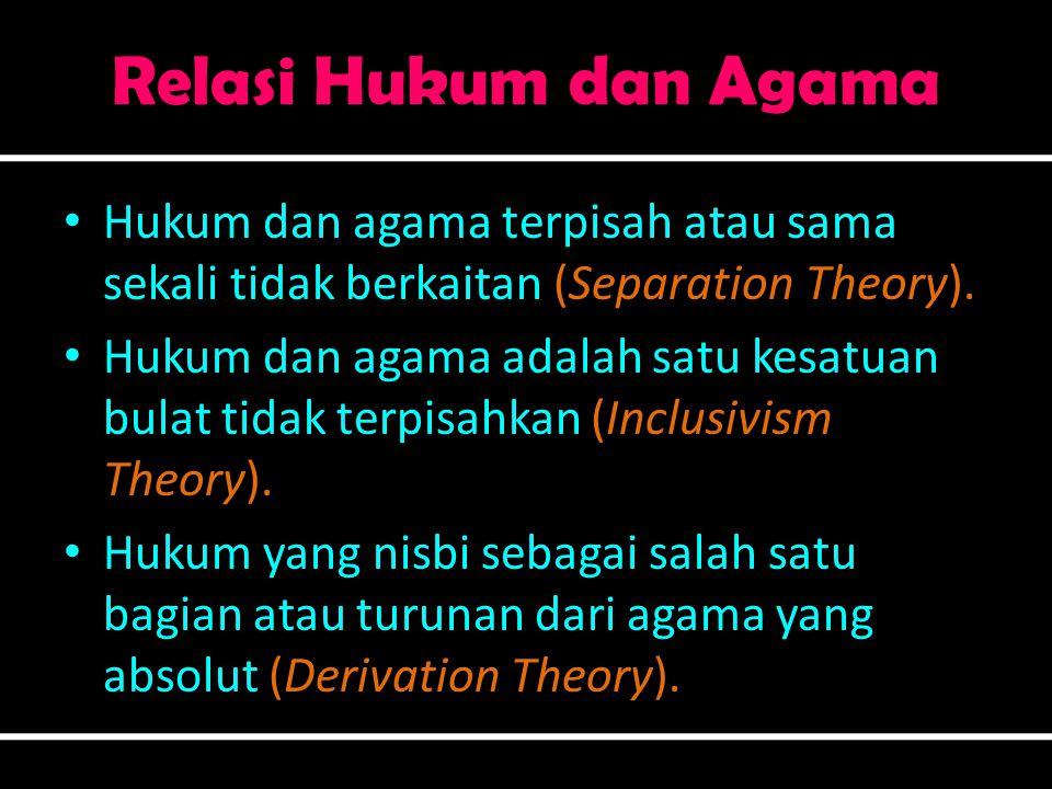 Relasi Hukum dan Agama • Hukum dan agama terpisah atau sama sekali tidak berkaitan (Separation Theory). • Hukum dan agama adalah satu kesatuan bulat t