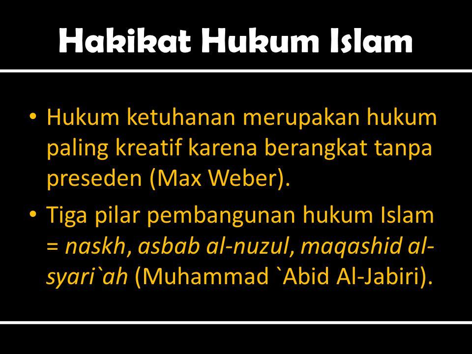 Hakikat Hukum Islam • Hukum ketuhanan merupakan hukum paling kreatif karena berangkat tanpa preseden (Max Weber). • Tiga pilar pembangunan hukum Islam