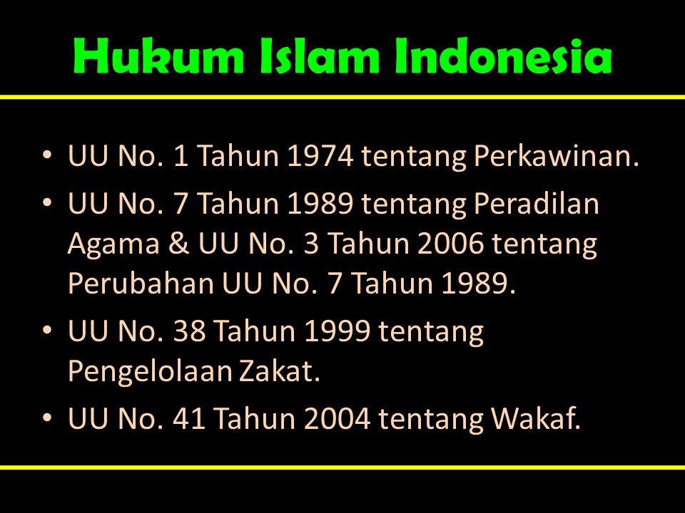 Hukum Islam Indonesia • UU No. 1 Tahun 1974 tentang Perkawinan. • UU No. 7 Tahun 1989 tentang Peradilan Agama & UU No. 3 Tahun 2006 tentang Perubahan