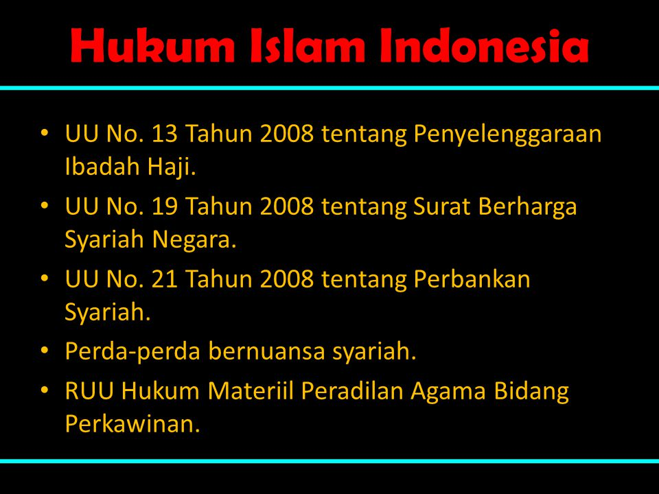 Hukum Islam Indonesia • UU No. 13 Tahun 2008 tentang Penyelenggaraan Ibadah Haji. • UU No. 19 Tahun 2008 tentang Surat Berharga Syariah Negara. • UU N
