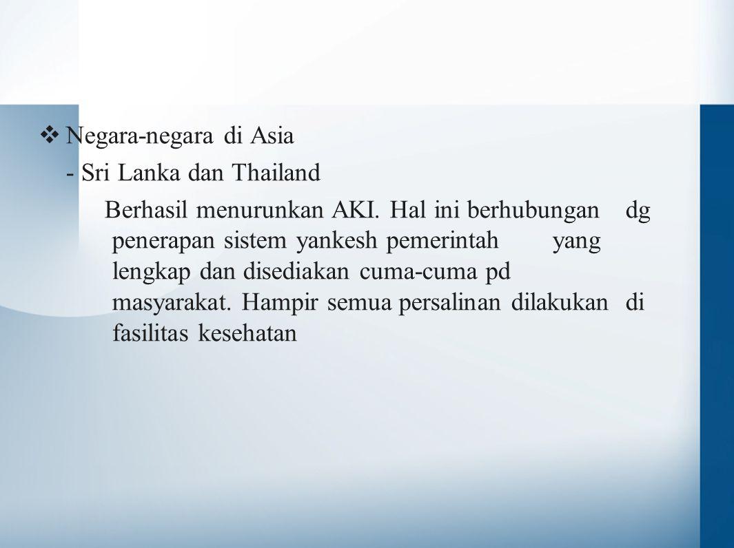  Negara-negara di Asia - Sri Lanka dan Thailand Berhasil menurunkan AKI. Hal ini berhubungan dg penerapan sistem yankesh pemerintah yang lengkap dan