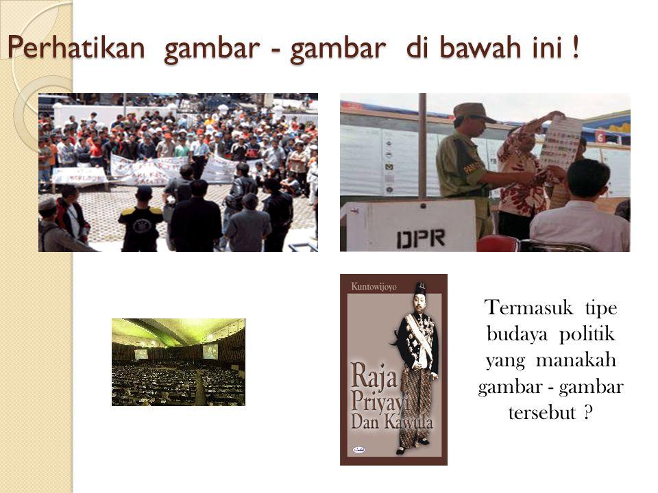 Perhatikan gambar - gambar di bawah ini ! Termasuk tipe budaya politik yang manakah gambar - gambar tersebut ?